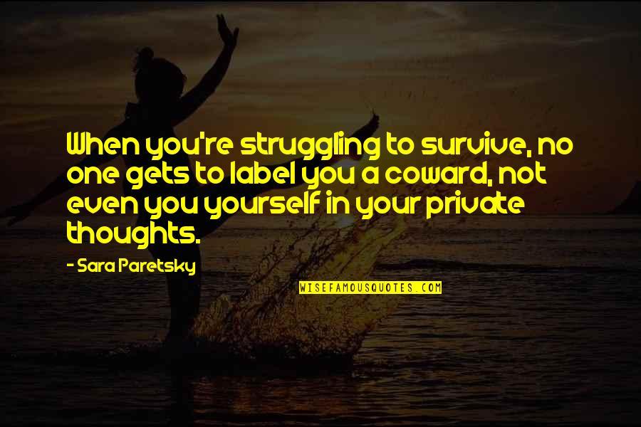 Sara Paretsky Quotes By Sara Paretsky: When you're struggling to survive, no one gets