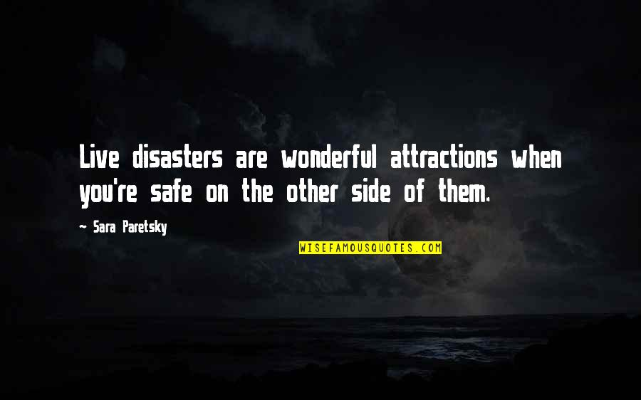 Sara Paretsky Quotes By Sara Paretsky: Live disasters are wonderful attractions when you're safe