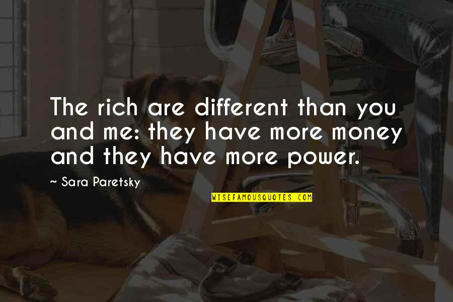 Sara Paretsky Quotes By Sara Paretsky: The rich are different than you and me: