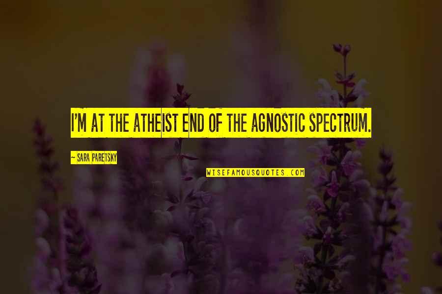 Sara Paretsky Quotes By Sara Paretsky: I'm at the atheist end of the agnostic