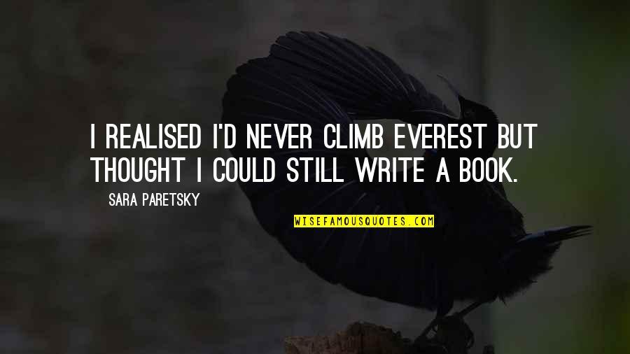 Sara Paretsky Quotes By Sara Paretsky: I realised I'd never climb Everest but thought