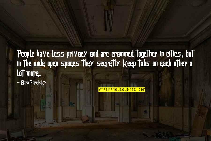 Sara Paretsky Quotes By Sara Paretsky: People have less privacy and are crammed together