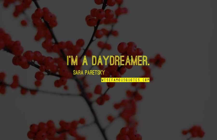 Sara Paretsky Quotes By Sara Paretsky: I'm a daydreamer.