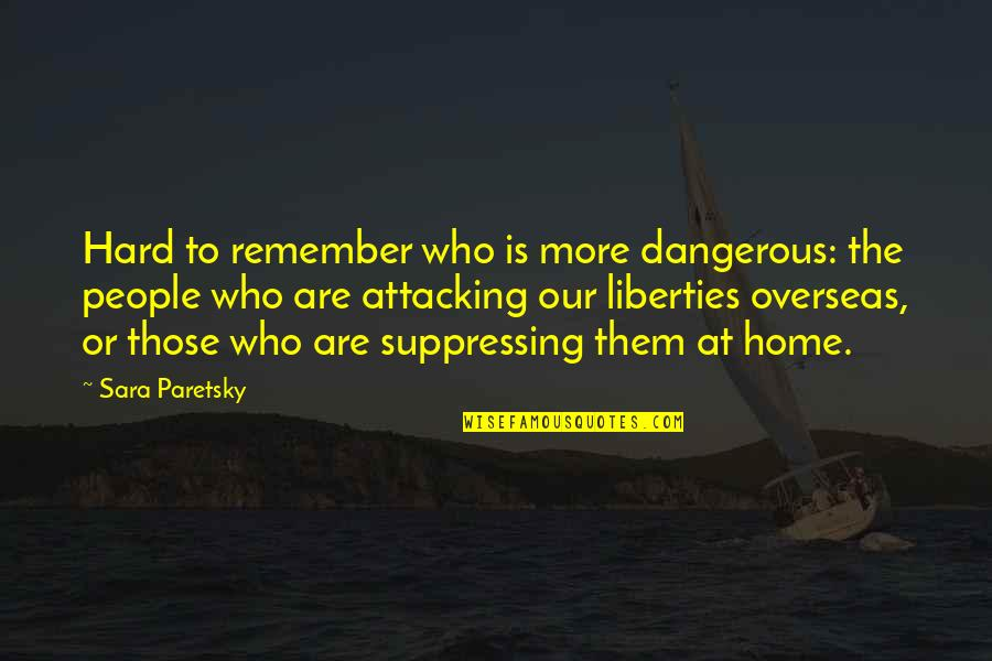 Sara Paretsky Quotes By Sara Paretsky: Hard to remember who is more dangerous: the