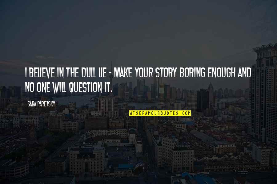 Sara Paretsky Quotes By Sara Paretsky: I believe in the dull lie - make