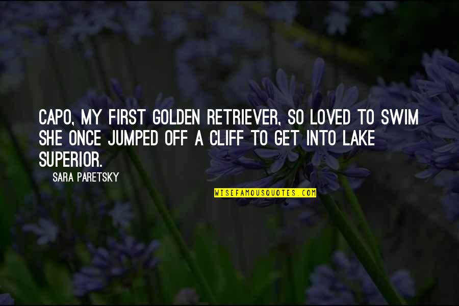 Sara Paretsky Quotes By Sara Paretsky: Capo, my first golden retriever, so loved to