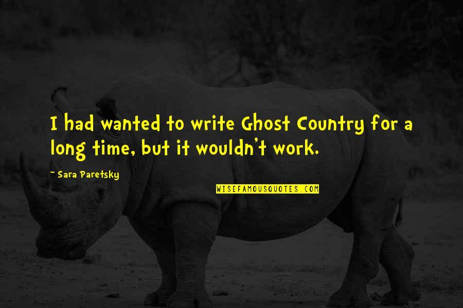 Sara Paretsky Quotes By Sara Paretsky: I had wanted to write Ghost Country for