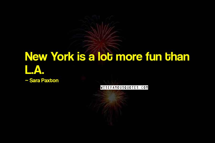 Sara Paxton quotes: New York is a lot more fun than L.A.