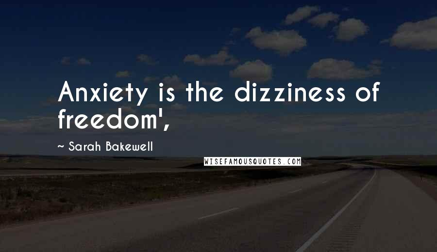 Sarah Bakewell quotes: Anxiety is the dizziness of freedom',