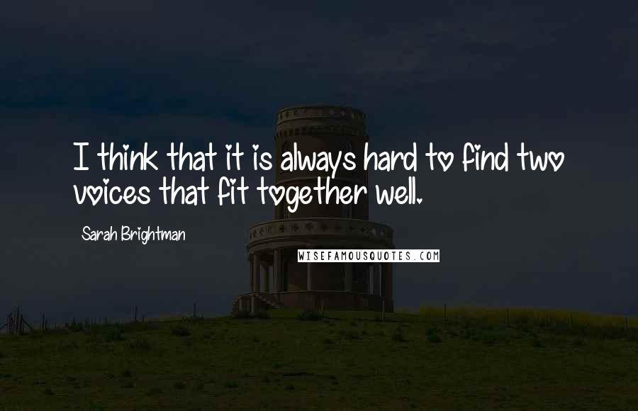 Sarah Brightman quotes: I think that it is always hard to find two voices that fit together well.