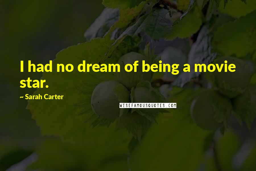 Sarah Carter quotes: I had no dream of being a movie star.