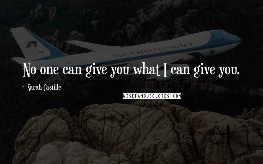 Sarah Castille quotes: No one can give you what I can give you.