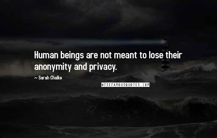 Sarah Chalke quotes: Human beings are not meant to lose their anonymity and privacy.