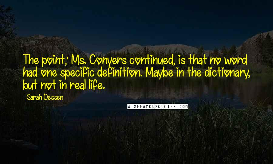 Sarah Dessen quotes: The point,' Ms. Conyers continued, is that no word had one specific definition. Maybe in the dictionary, but not in real life.