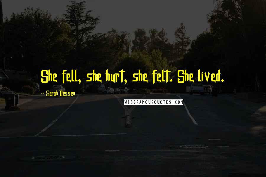 Sarah Dessen quotes: She fell, she hurt, she felt. She lived.