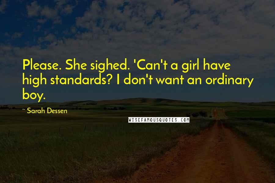 Sarah Dessen quotes: Please. She sighed. 'Can't a girl have high standards? I don't want an ordinary boy.