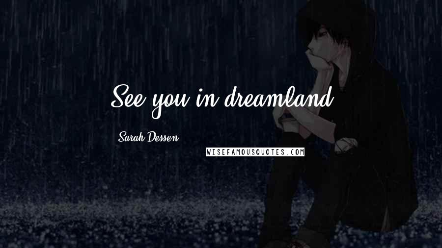 Sarah Dessen quotes: See you in dreamland