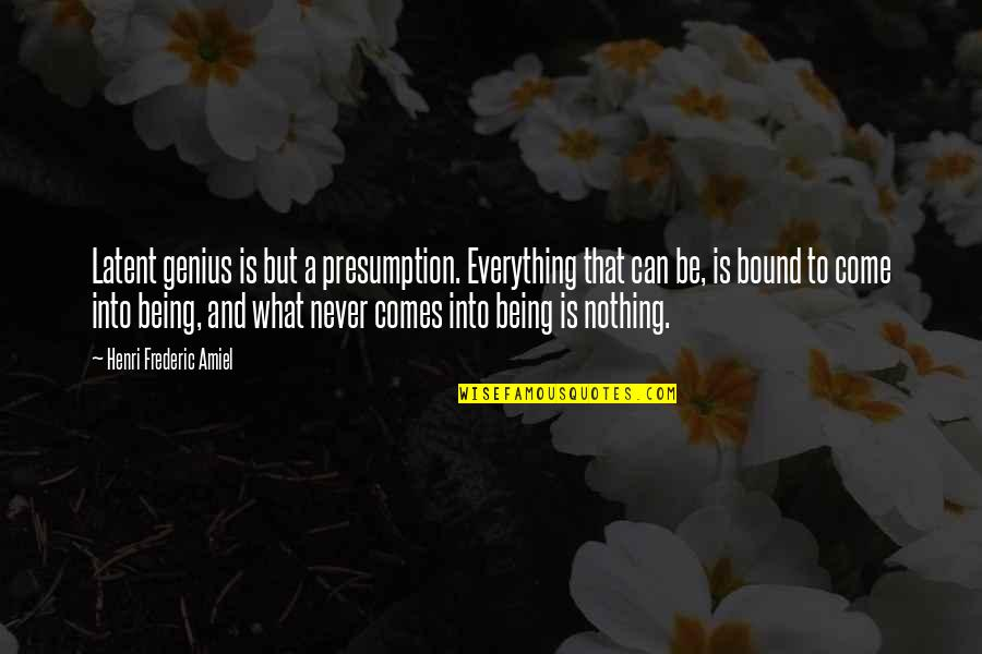Sarah E Goode Quotes By Henri Frederic Amiel: Latent genius is but a presumption. Everything that