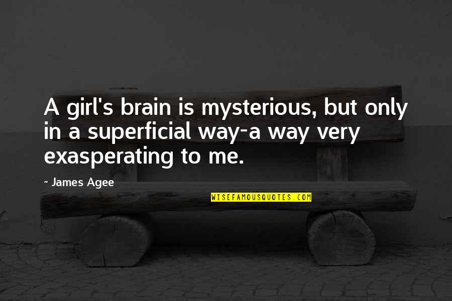 Sarah E Goode Quotes By James Agee: A girl's brain is mysterious, but only in