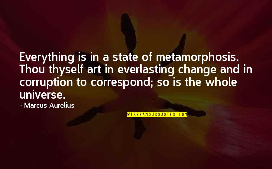 Sarah E Goode Quotes By Marcus Aurelius: Everything is in a state of metamorphosis. Thou