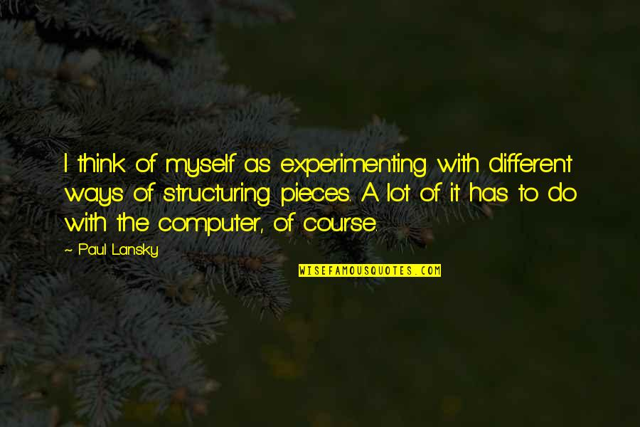 Sarah E Goode Quotes By Paul Lansky: I think of myself as experimenting with different