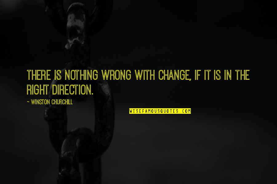 Sarah E Goode Quotes By Winston Churchill: There is nothing wrong with change, if it