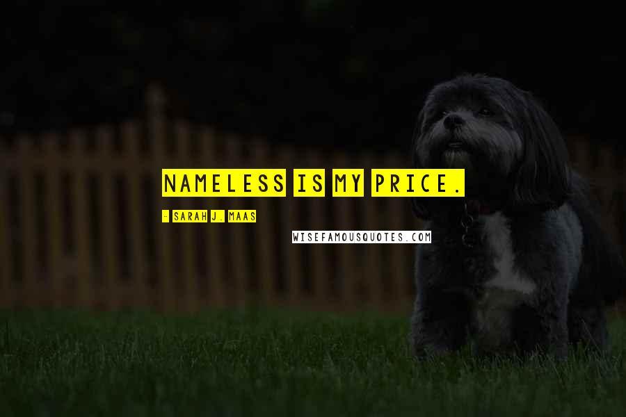Sarah J. Maas quotes: Nameless is my price.