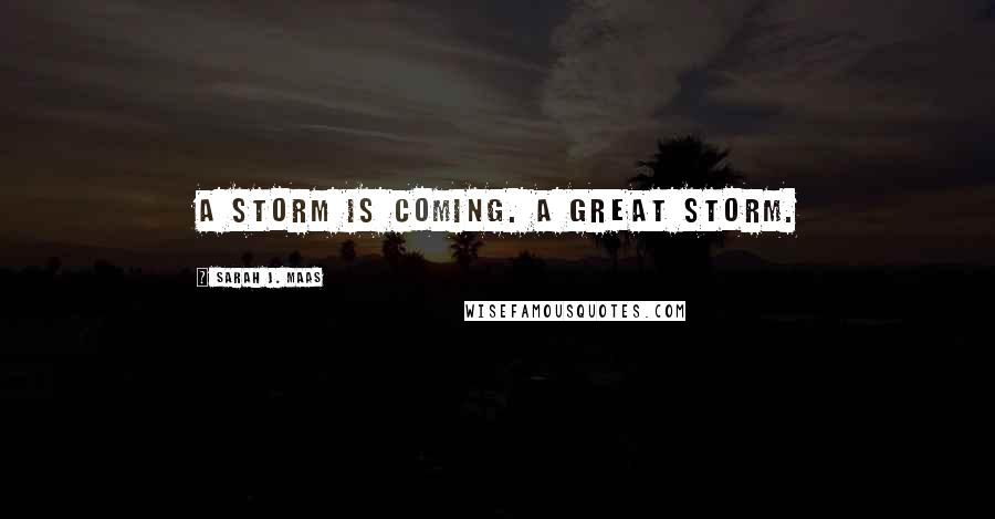 Sarah J. Maas quotes: A storm is coming. A great storm.