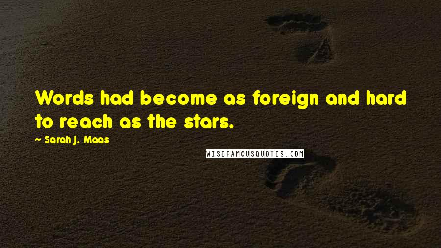 Sarah J. Maas quotes: Words had become as foreign and hard to reach as the stars.