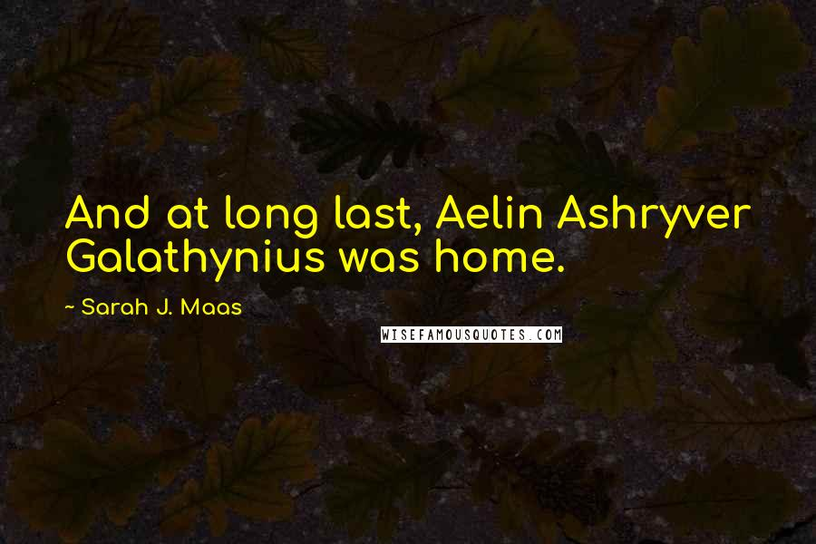 Sarah J. Maas quotes: And at long last, Aelin Ashryver Galathynius was home.