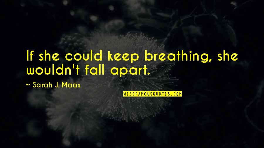 Sarah J Maas Quotes By Sarah J. Maas: If she could keep breathing, she wouldn't fall