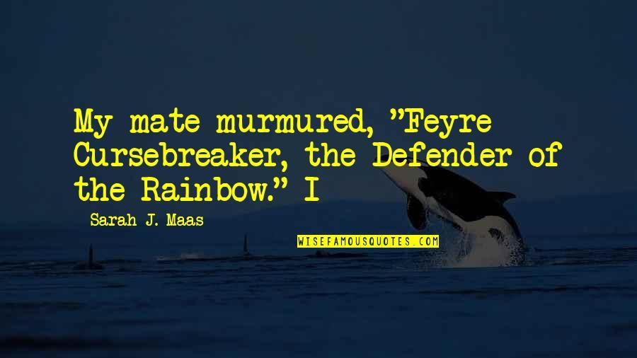 """Sarah J Maas Quotes By Sarah J. Maas: My mate murmured, """"Feyre Cursebreaker, the Defender of"""