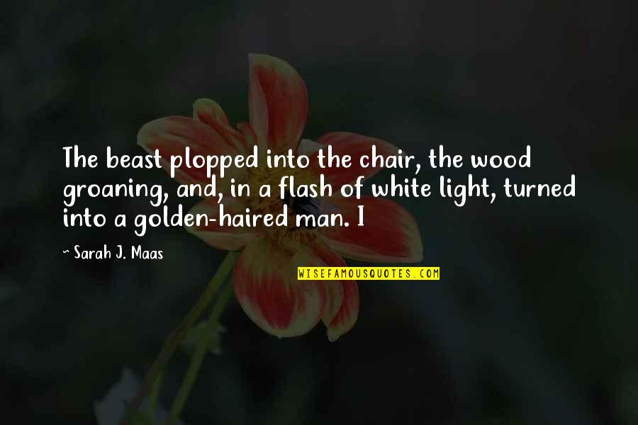 Sarah J Maas Quotes By Sarah J. Maas: The beast plopped into the chair, the wood