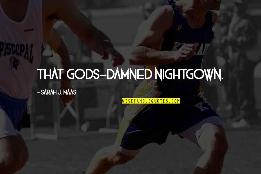 Sarah J Maas Quotes By Sarah J. Maas: That gods-damned nightgown.