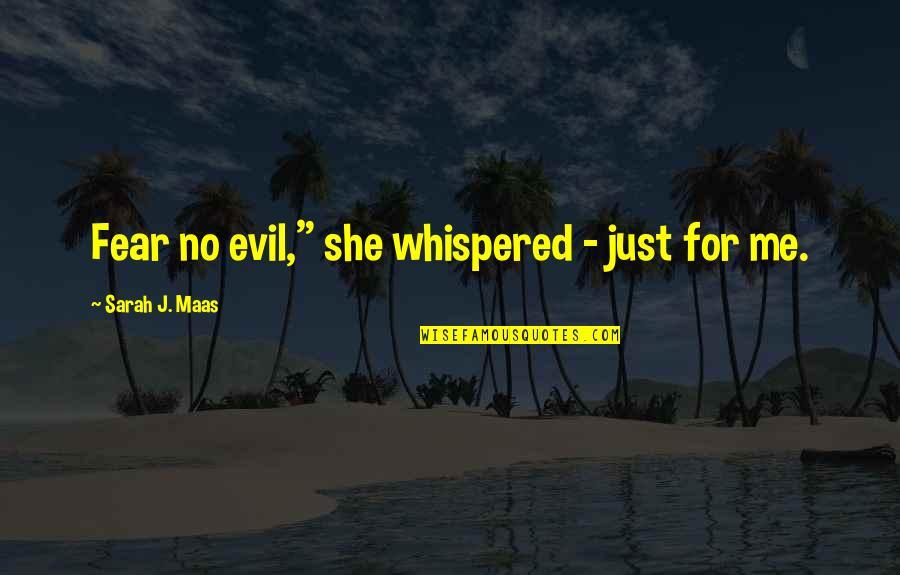 "Sarah J Maas Quotes By Sarah J. Maas: Fear no evil,"" she whispered - just for"