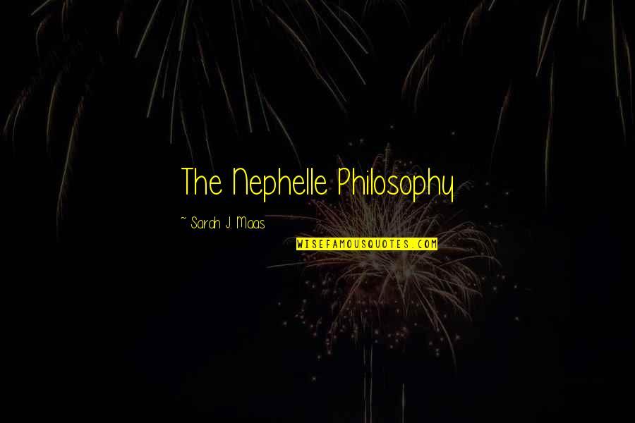 Sarah J Maas Quotes By Sarah J. Maas: The Nephelle Philosophy