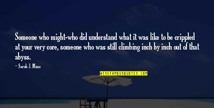 Sarah J Maas Quotes By Sarah J. Maas: Someone who might-who did understand what it was