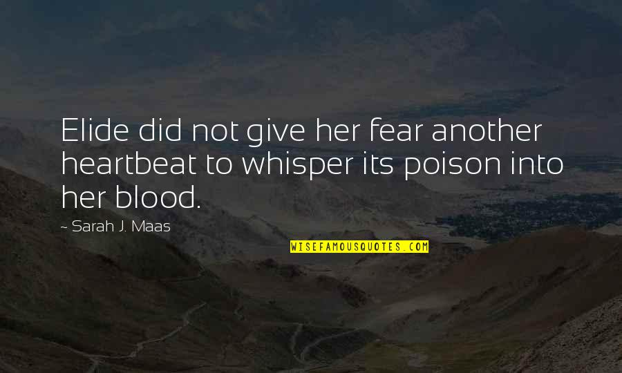 Sarah J Maas Quotes By Sarah J. Maas: Elide did not give her fear another heartbeat