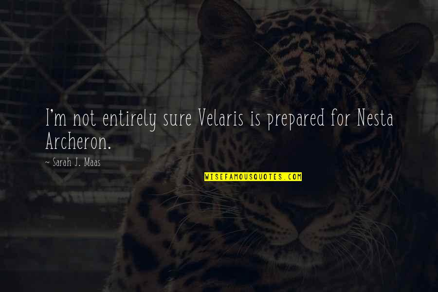 Sarah J Maas Quotes By Sarah J. Maas: I'm not entirely sure Velaris is prepared for