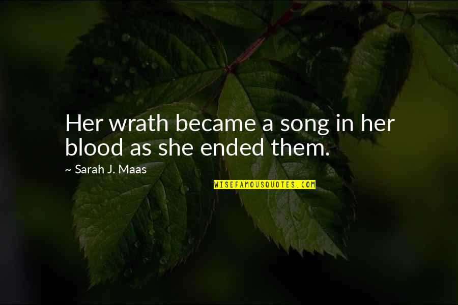 Sarah J Maas Quotes By Sarah J. Maas: Her wrath became a song in her blood