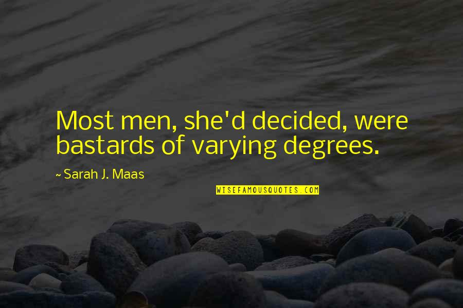 Sarah J Maas Quotes By Sarah J. Maas: Most men, she'd decided, were bastards of varying