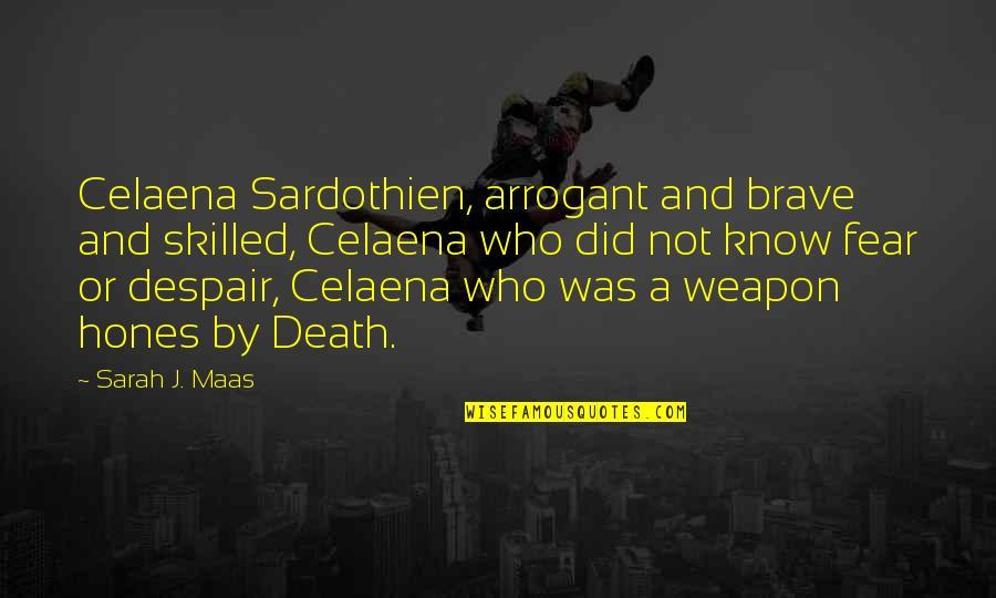 Sarah J Maas Quotes By Sarah J. Maas: Celaena Sardothien, arrogant and brave and skilled, Celaena