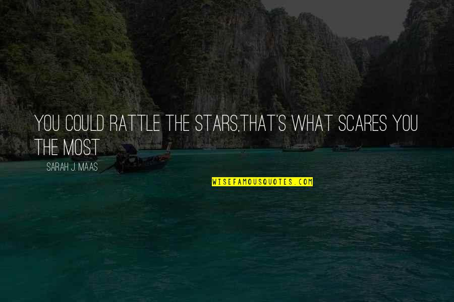 Sarah J Maas Quotes By Sarah J. Maas: You could rattle the stars,that's what scares you