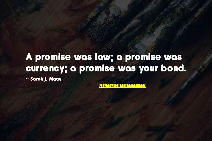 Sarah J Maas Quotes By Sarah J. Maas: A promise was law; a promise was currency;