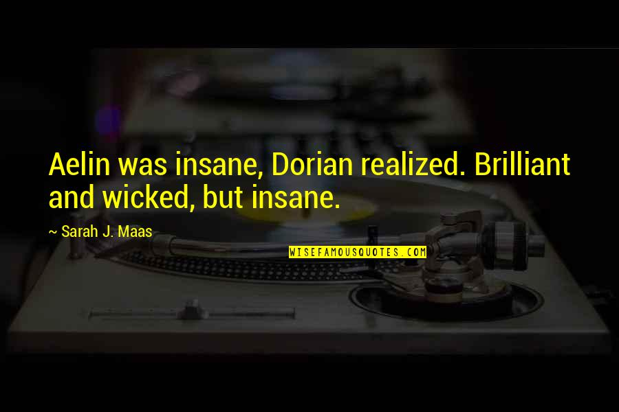 Sarah J Maas Quotes By Sarah J. Maas: Aelin was insane, Dorian realized. Brilliant and wicked,