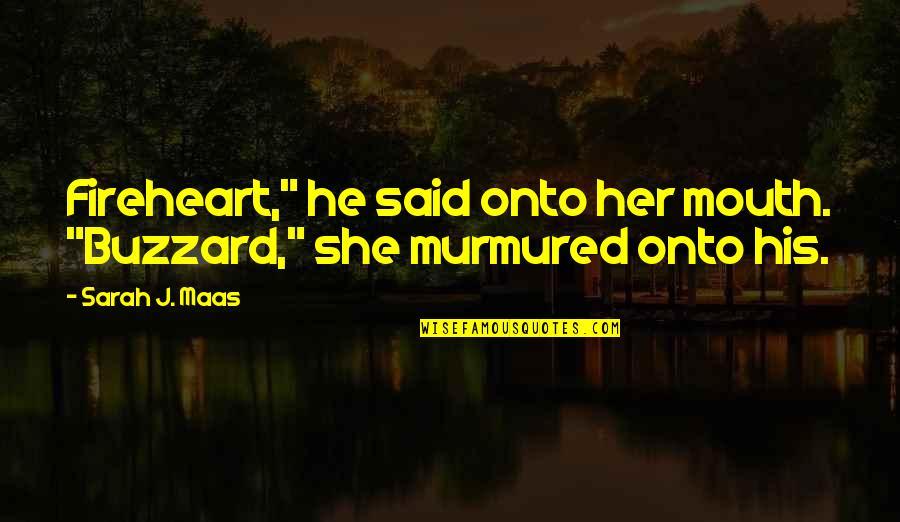 "Sarah J Maas Quotes By Sarah J. Maas: Fireheart,"" he said onto her mouth. ""Buzzard,"" she"