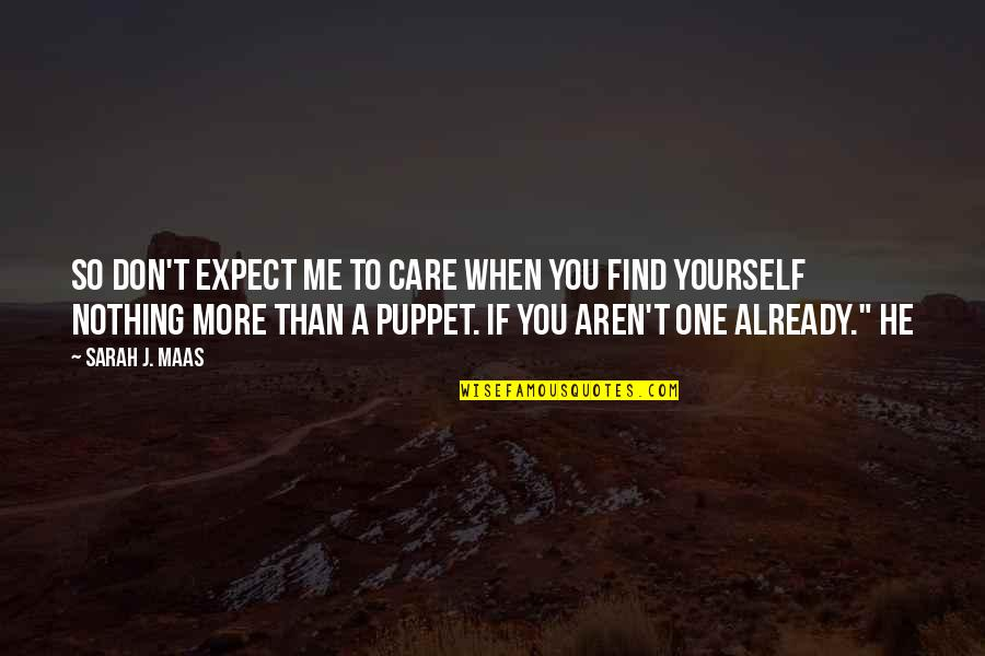 Sarah J Maas Quotes By Sarah J. Maas: So don't expect me to care when you