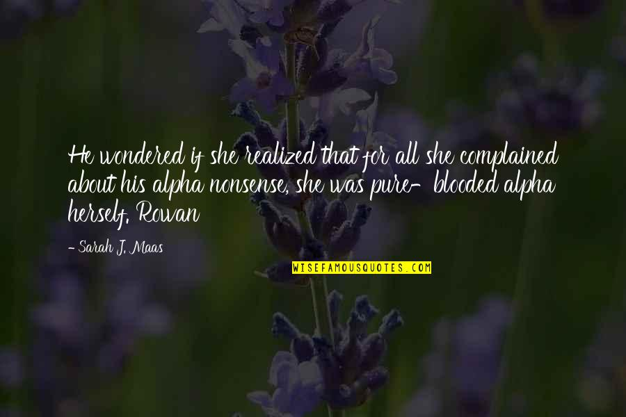 Sarah J Maas Quotes By Sarah J. Maas: He wondered if she realized that for all