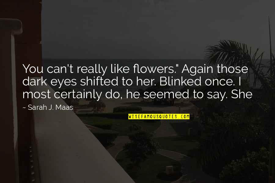 """Sarah J Maas Quotes By Sarah J. Maas: You can't really like flowers."""" Again those dark"""