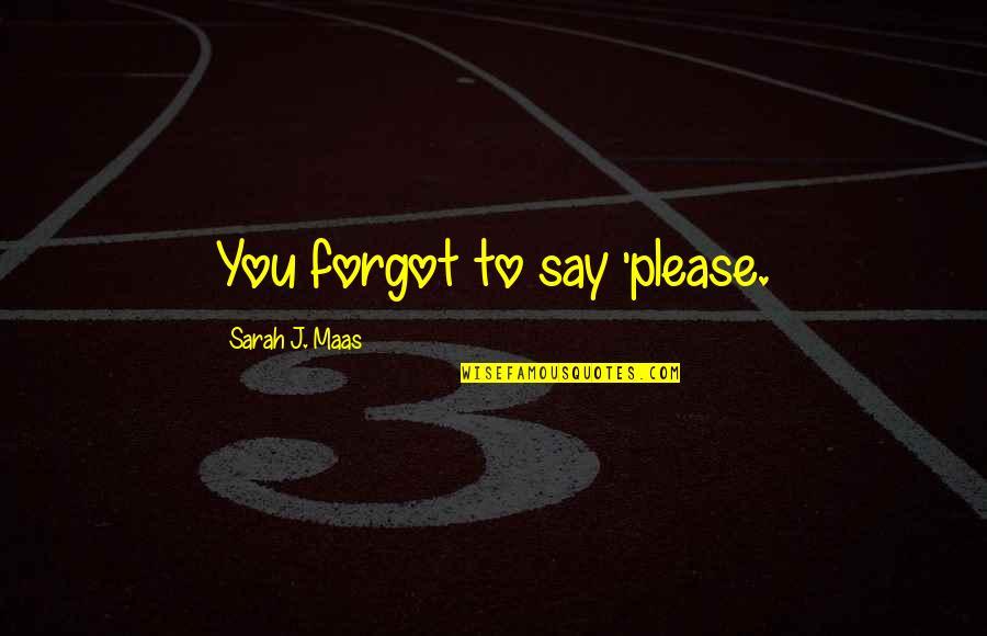 Sarah J Maas Quotes By Sarah J. Maas: You forgot to say 'please.